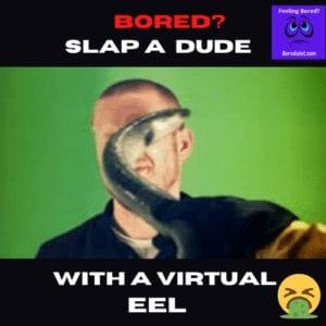 Slap a dude with an eel