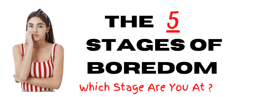 5 stages of boredom
