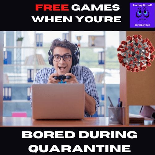 Free Games For When You Are Bored During Quarantine