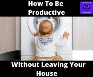 Be Productive without leaving your house