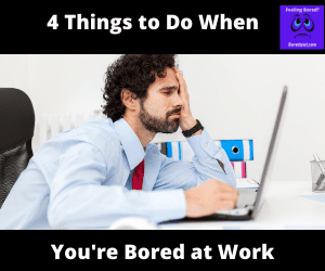 Things to Do When You're Bored at Work