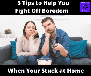 Fight off boredom when stuck at home