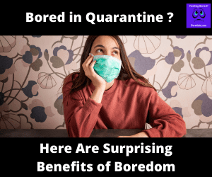 Bored in Quarantine Here Are Surprising Benefits of Boredom