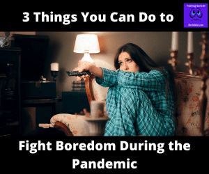 Fight Boredom During the Pandemic