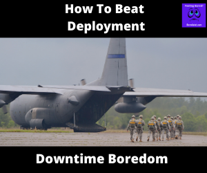 Deployment downtime boredom