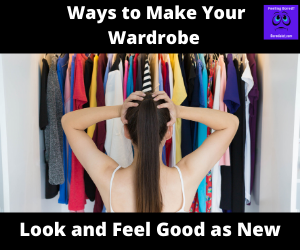 Ways to Make Your Wardrobe Look and Feel Good as New