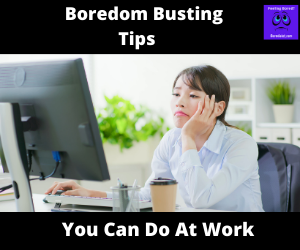 Boredom busting tips