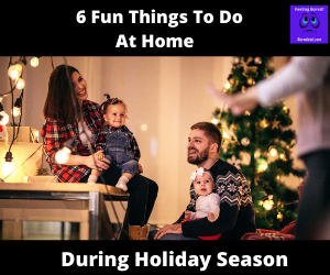 6 Fun Things to Do at Home During the Holiday Season