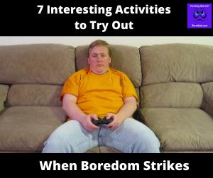 When Boredom Strikes