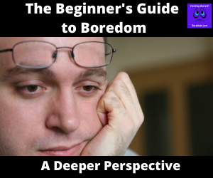 The Beginner's Guide to Boredom