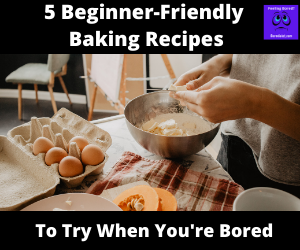 Beginner-Friendly Baking Recipes to Try When You're Bored