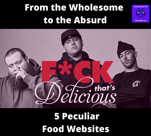 From the Wholesome to the Absurd: 5 Peculiar Food Websites